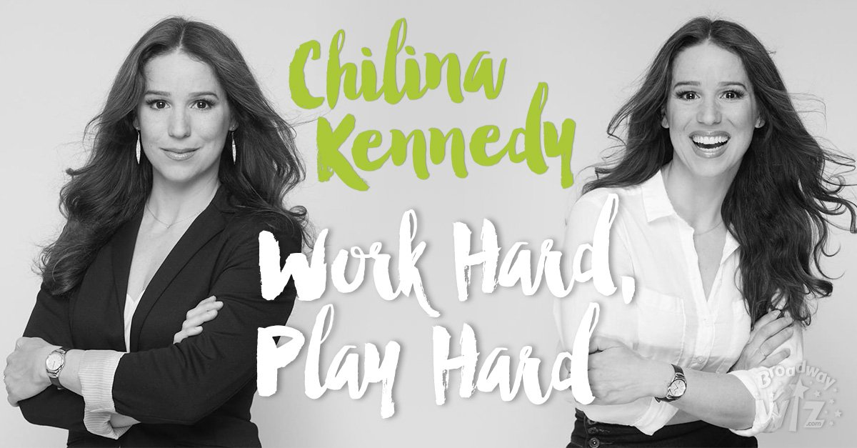 Chilina Kennedy: Work hard, play hard.