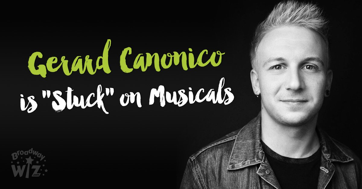 "Gerard Canonico is ""Stuck"" on Musicals"