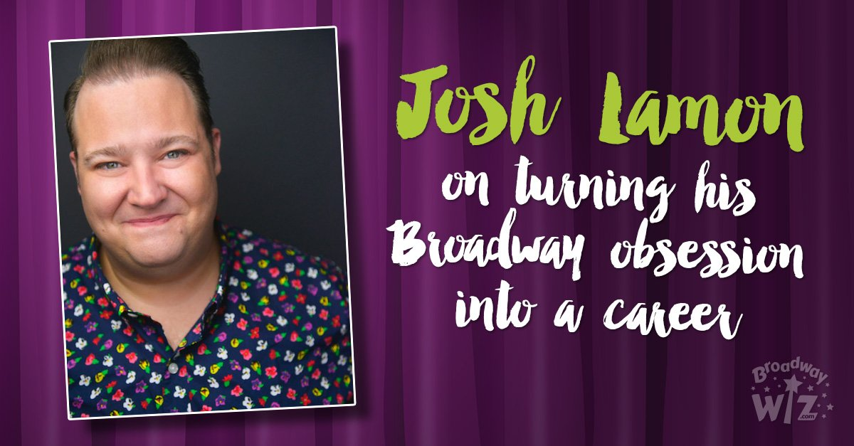Josh Lamon on turning his Broadway obsession into a career